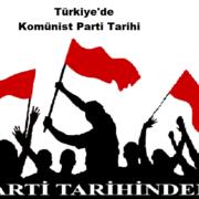 Türkiye Komünist Parti Tarihi ve Detaylı İncelemesi